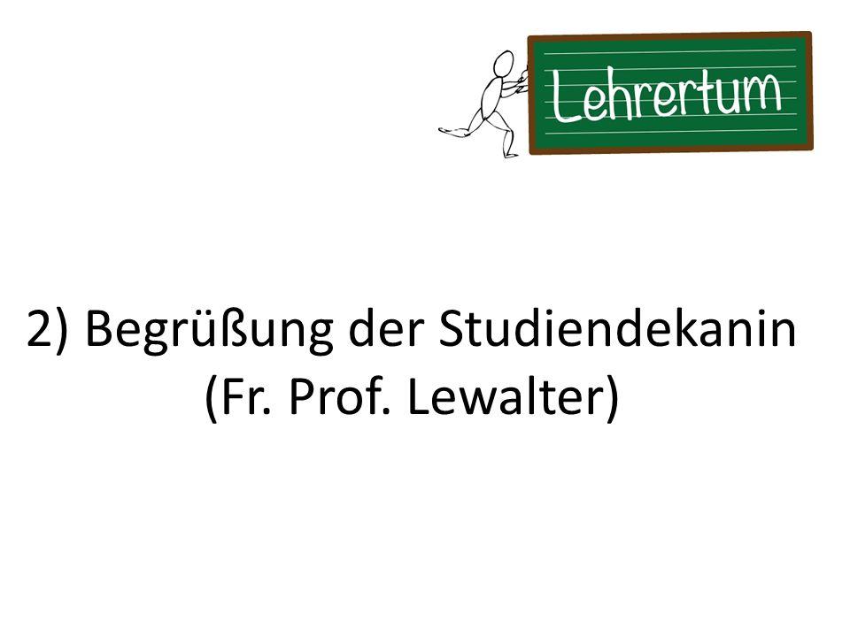 2) Begrüßung der Studiendekanin (Fr. Prof. Lewalter)