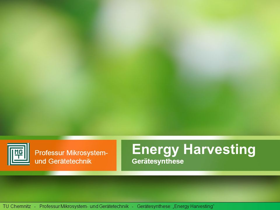 Agenda TU Chemnitz - Professur Mikrosystem- und Gerätetechnik - Gerätesynthese: Energy Harvesting Seite 01/13 1.