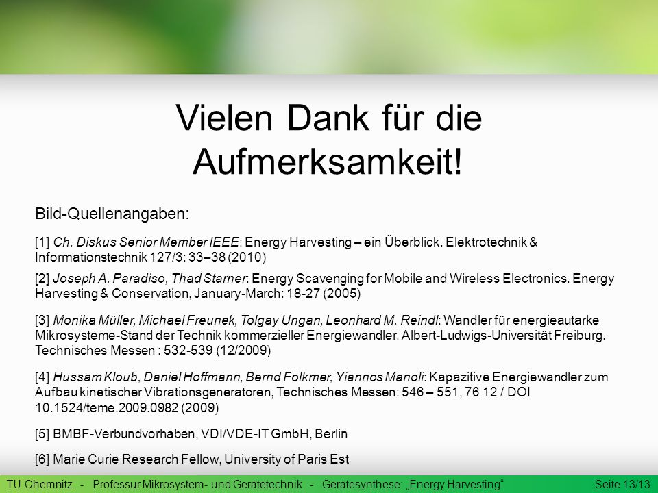 TU Chemnitz - Professur Mikrosystem- und Gerätetechnik - Gerätesynthese: Energy Harvesting Seite 13/13 Vielen Dank für die Aufmerksamkeit! Bild-Quelle
