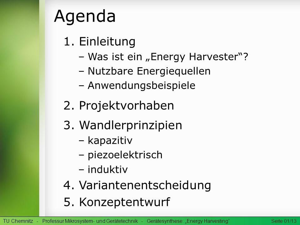 Agenda TU Chemnitz - Professur Mikrosystem- und Gerätetechnik - Gerätesynthese: Energy Harvesting Seite 01/13 1. Einleitung –Was ist ein Energy Harves