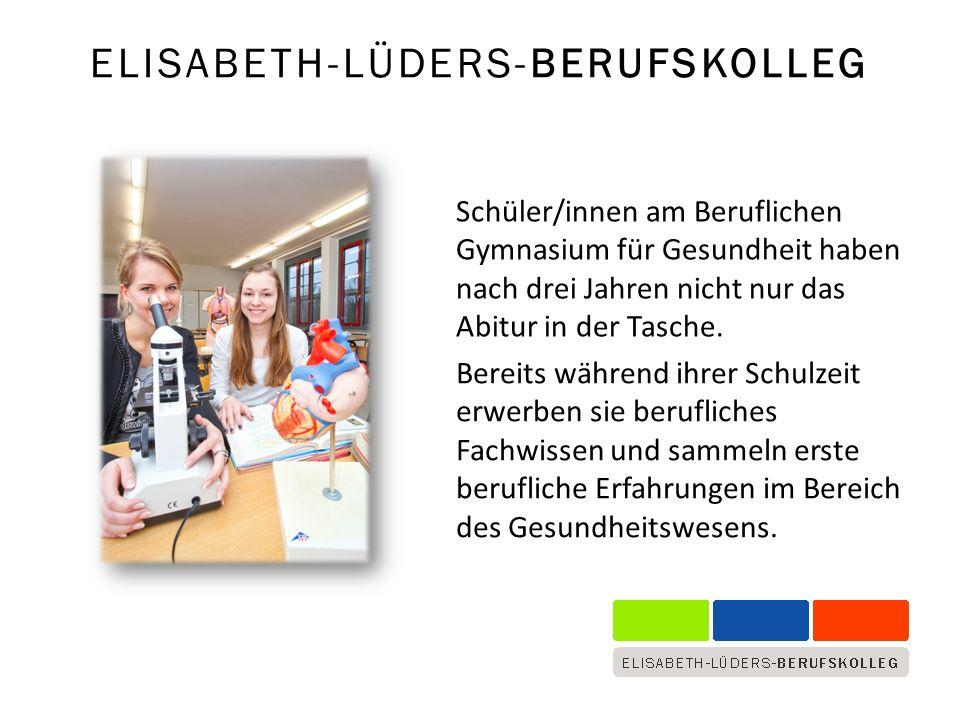 ELISABETH-LÜDERS-BERUFSKOLLEG Schüler/innen am Beruflichen Gymnasium für Gesundheit haben nach drei Jahren nicht nur das Abitur in der Tasche.