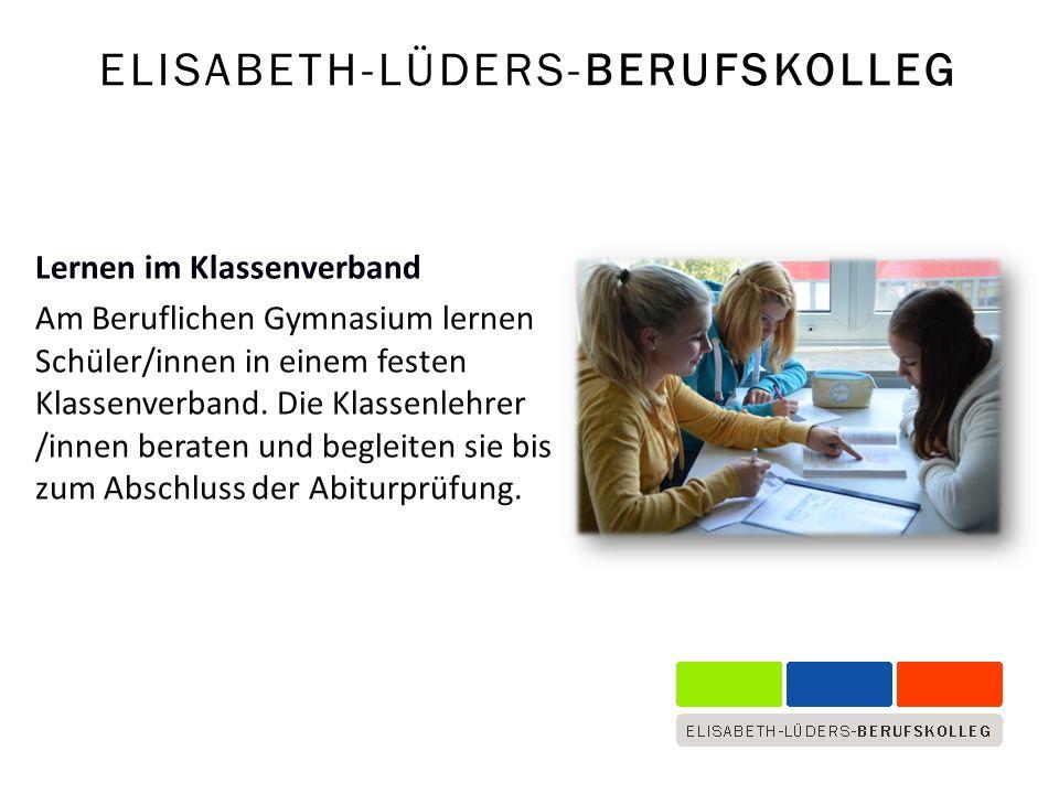 Lernen im Klassenverband Am Beruflichen Gymnasium lernen Schüler/innen in einem festen Klassenverband.