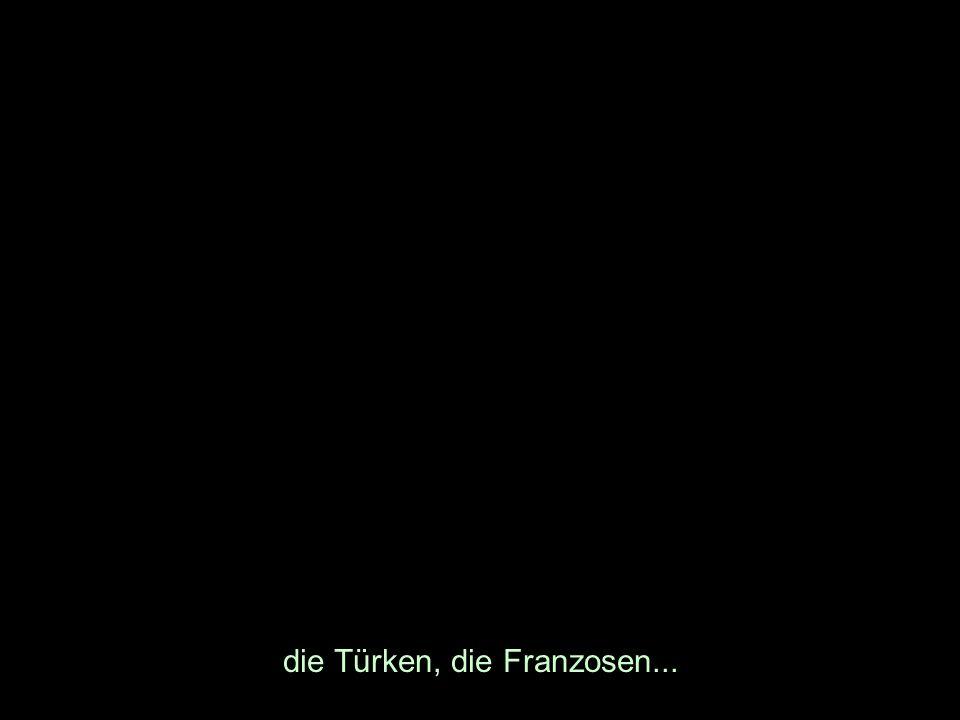 die Türken, die Franzosen...