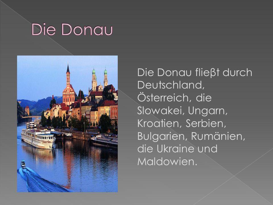 Die Donau flieβt durch Deutschland, Österreich, die Slowakei, Ungarn, Kroatien, Serbien, Bulgarien, Rumänien, die Ukraine und Maldowien.