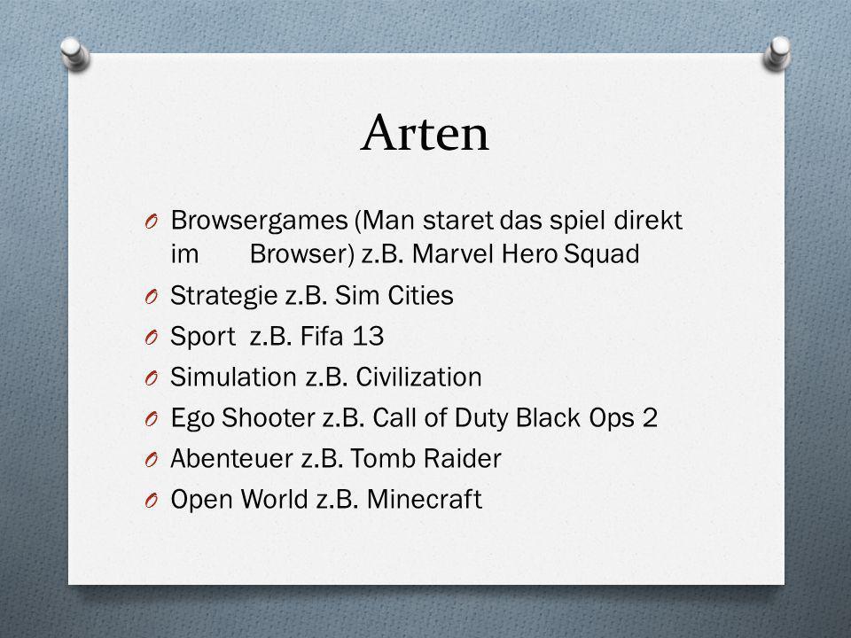 Arten O Browsergames (Man staret das spiel direkt im Browser) z.B. Marvel Hero Squad O Strategie z.B. Sim Cities O Sport z.B. Fifa 13 O Simulation z.B