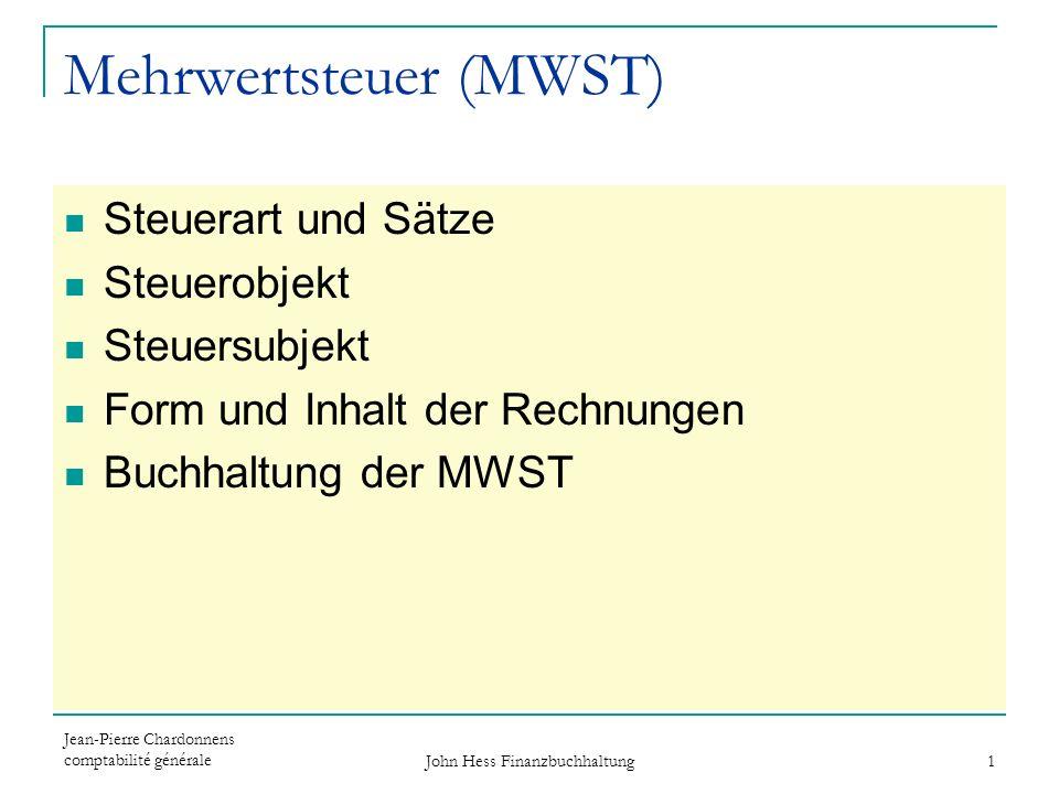 Jean-Pierre Chardonnens comptabilité générale John Hess Finanzbuchhaltung 2 Steuerart und Sätze MWST-Sätze 01.01.9501.01.9901.01.0101.01.11 Normalsatz 6.5 %7.5 %7.6 %8.0% Reduzierter Satz 2.0 %2.3 %2.4 %2.5% Spezialsatz Beherbergung 3.0 %3.5 %3.6 %3.8% Allgemeine Umsatzsteuer auf den Konsum von Waren und Dienstleistungen.
