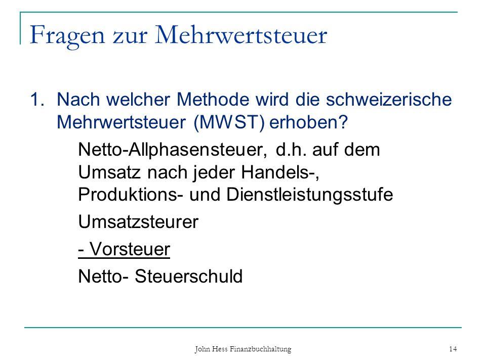 Fragen zur Mehrwertsteuer 1.Nach welcher Methode wird die schweizerische Mehrwertsteuer (MWST) erhoben? Netto-Allphasensteuer, d.h. auf dem Umsatz nac