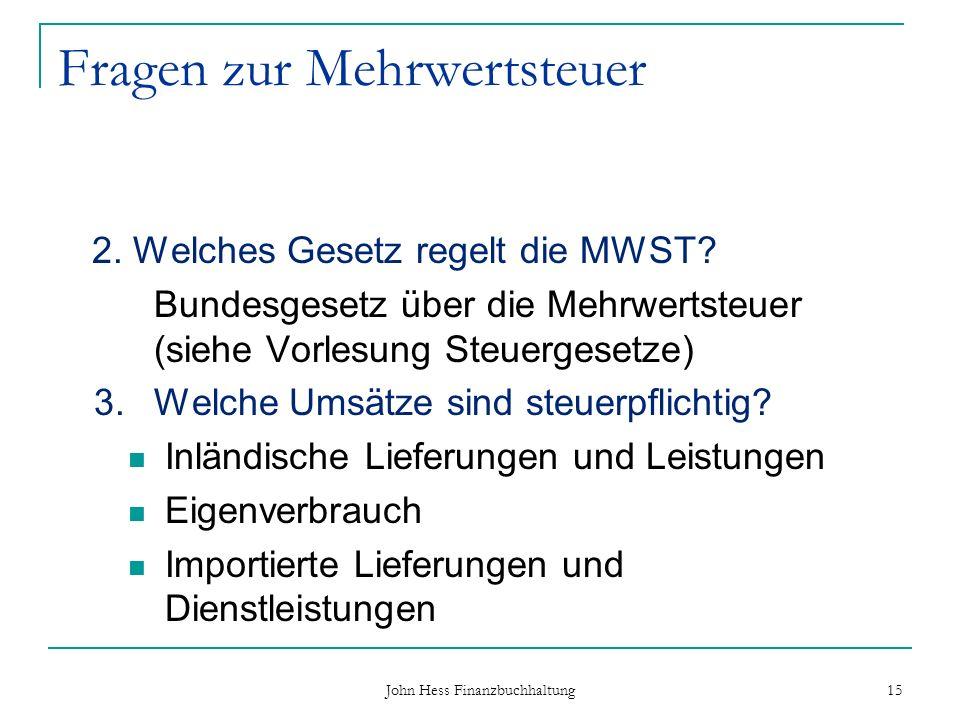 Fragen zur Mehrwertsteuer 2. Welches Gesetz regelt die MWST? Bundesgesetz über die Mehrwertsteuer (siehe Vorlesung Steuergesetze) 3.Welche Umsätze sin