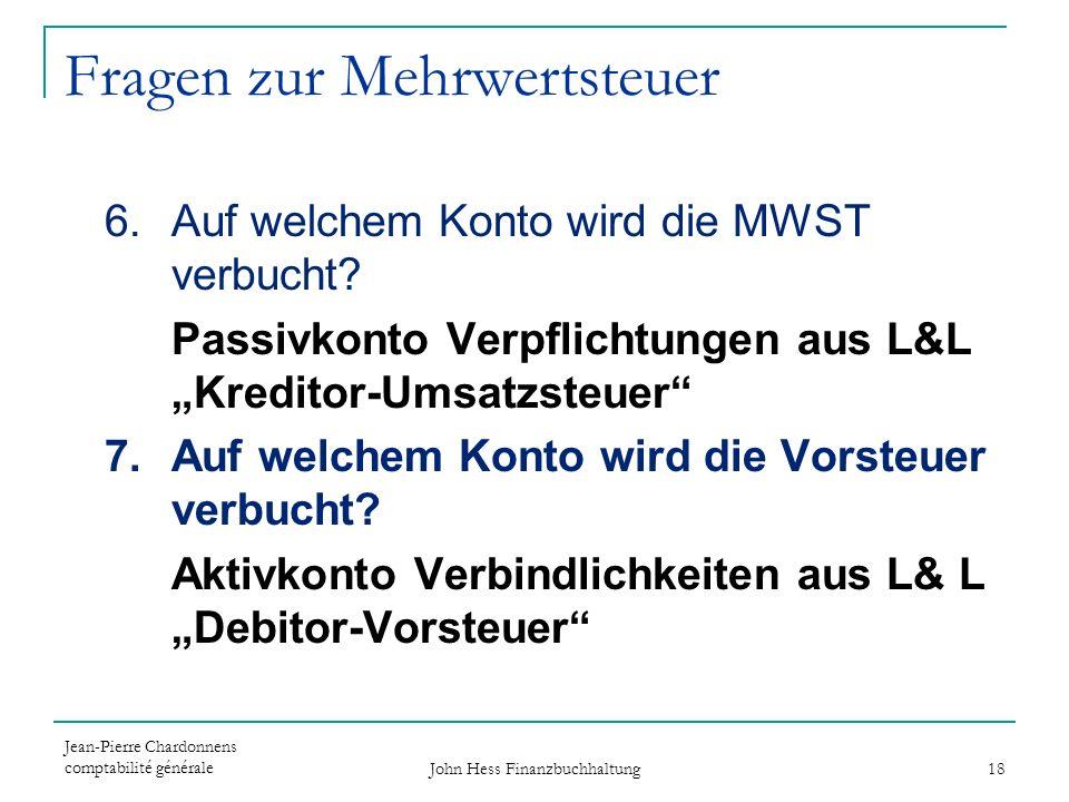 Fragen zur Mehrwertsteuer 6.Auf welchem Konto wird die MWST verbucht? Passivkonto Verpflichtungen aus L&L Kreditor-Umsatzsteuer 7.Auf welchem Konto wi