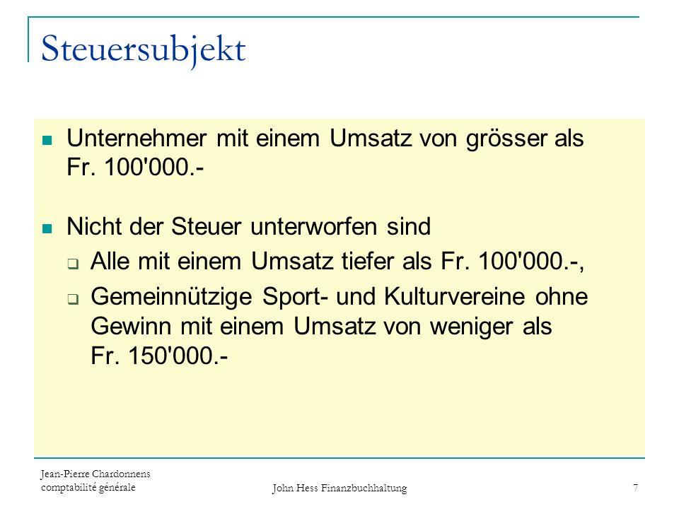 Jean-Pierre Chardonnens comptabilité générale John Hess Finanzbuchhaltung 7 Steuersubjekt Unternehmer mit einem Umsatz von grösser als Fr. 100'000.- N