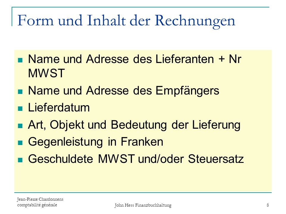 Jean-Pierre Chardonnens comptabilité générale John Hess Finanzbuchhaltung 8 Form und Inhalt der Rechnungen Name und Adresse des Lieferanten + Nr MWST