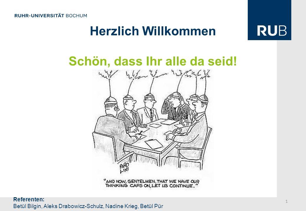 Herzlich Willkommen Schön, dass Ihr alle da seid! Referenten: Betül Bilgin, Aleks Drabowicz-Schulz, Nadine Krieg, Betül Pür 1