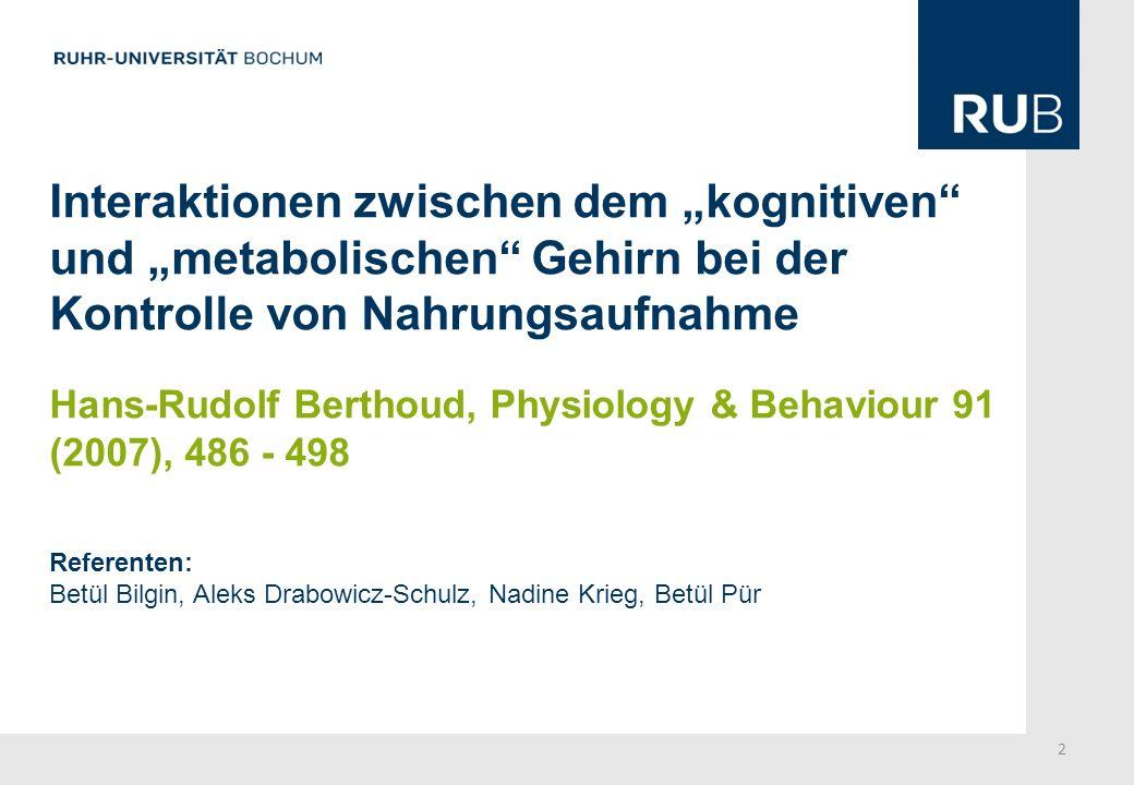 Interaktionen zwischen dem kognitiven und metabolischen Gehirn bei der Kontrolle von Nahrungsaufnahme Hans-Rudolf Berthoud, Physiology & Behaviour 91