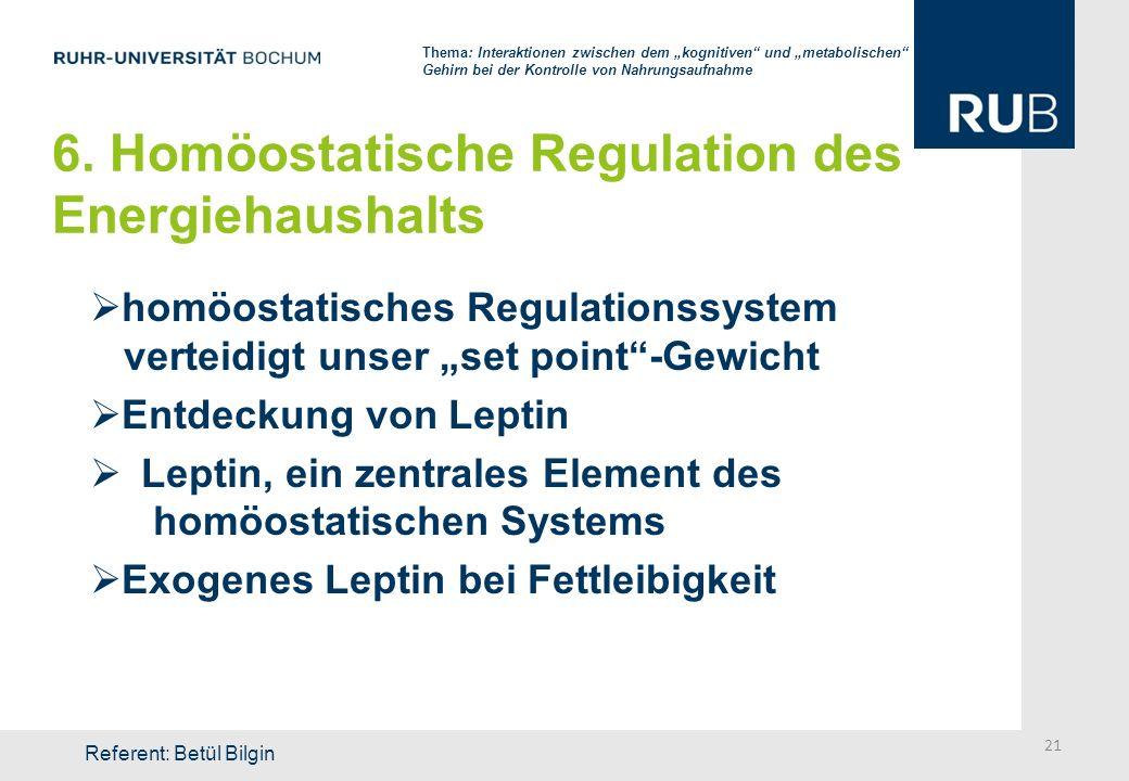 6. Homöostatische Regulation des Energiehaushalts homöostatisches Regulationssystem verteidigt unser set point-Gewicht Entdeckung von Leptin Leptin, e