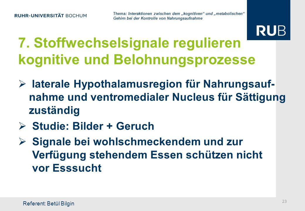7. Stoffwechselsignale regulieren kognitive und Belohnungsprozesse laterale Hypothalamusregion für Nahrungsauf- nahme und ventromedialer Nucleus für S