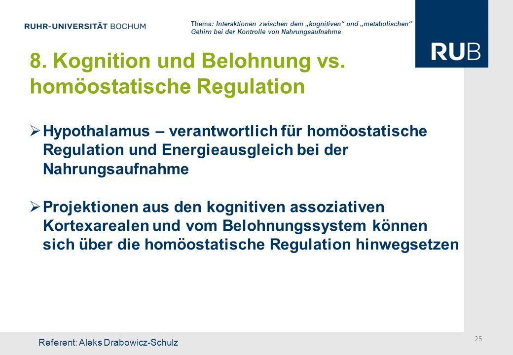 8. Kognition und Belohnung vs. homöostatische Regulation Hypothalamus – verantwortlich für homöostatische Regulation und Energieausgleich bei der Nahr