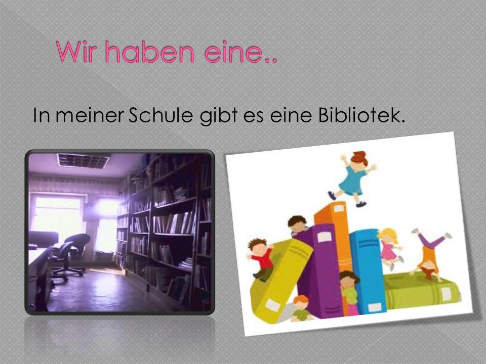 In meiner Schule gibt es eine Bibliotek.