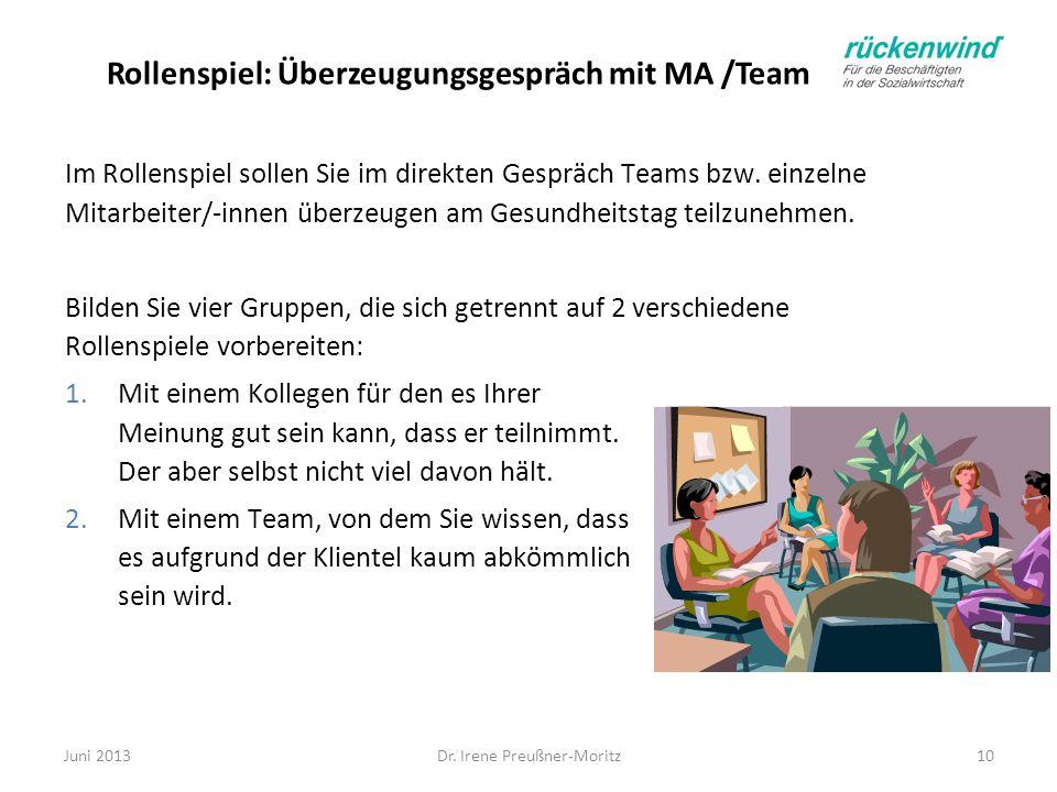 Dr. Irene Preußner-Moritz10 Rollenspiel: Überzeugungsgespräch mit MA /Team Im Rollenspiel sollen Sie im direkten Gespräch Teams bzw. einzelne Mitarbei