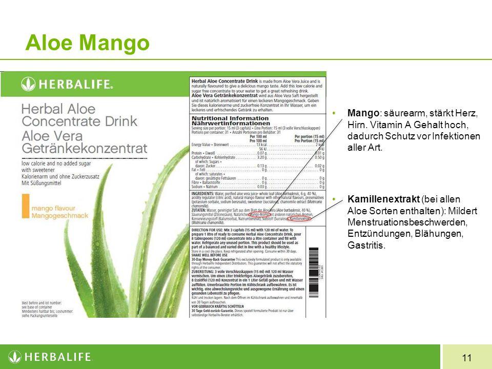 11 Aloe Mango Mango: säurearm, stärkt Herz, Hirn. Vitamin A Gehalt hoch, dadurch Schutz vor Infektionen aller Art. Kamillenextrakt (bei allen Aloe Sor