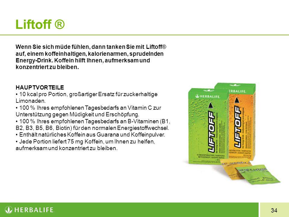 34 Liftoff ® Wenn Sie sich müde fühlen, dann tanken Sie mit Liftoff® auf, einem koffeinhaltigen, kalorienarmen, sprudelnden Energy Drink. Koffein hilf