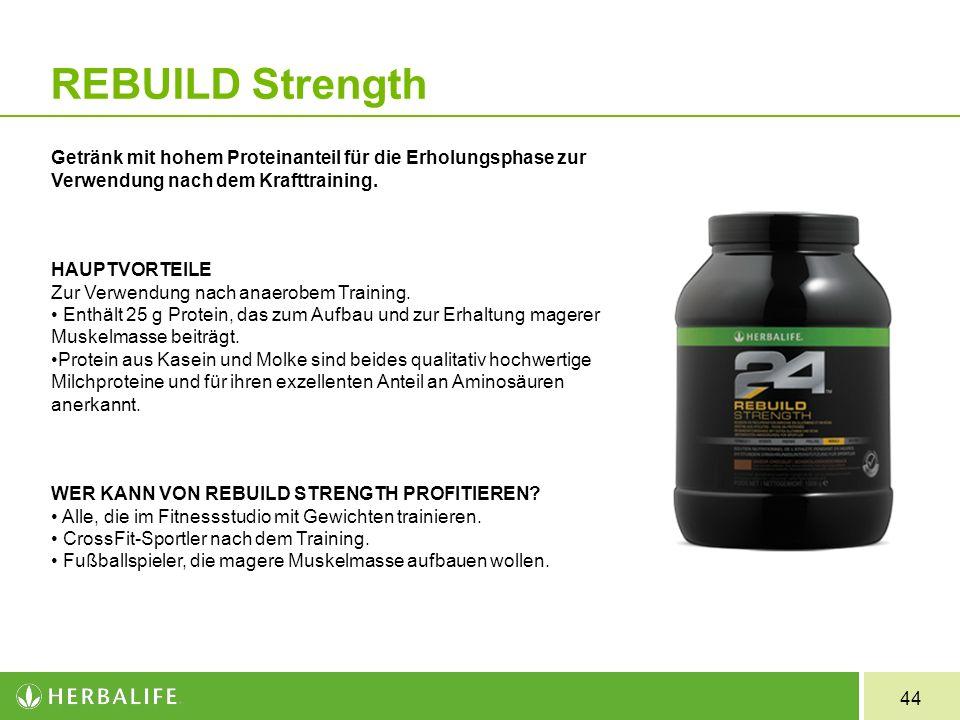 44 REBUILD Strength Getränk mit hohem Proteinanteil für die Erholungsphase zur Verwendung nach dem Krafttraining. HAUPTVORTEILE Zur Verwendung nach an