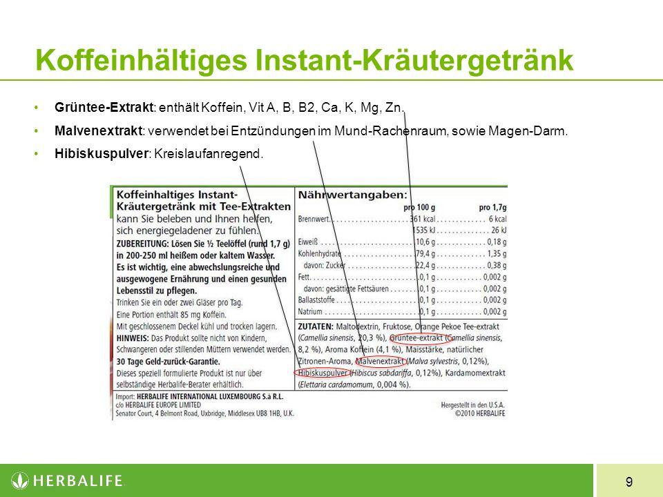 9 Koffeinhältiges Instant-Kräutergetränk Grüntee-Extrakt: enthält Koffein, Vit A, B, B2, Ca, K, Mg, Zn. Malvenextrakt: verwendet bei Entzündungen im M
