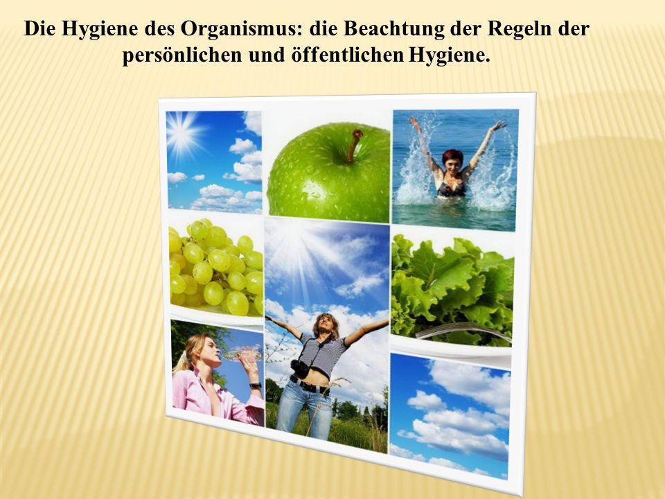 Die Hygiene des Organismus: die Beachtung der Regeln der persönlichen und öffentlichen Hygiene.