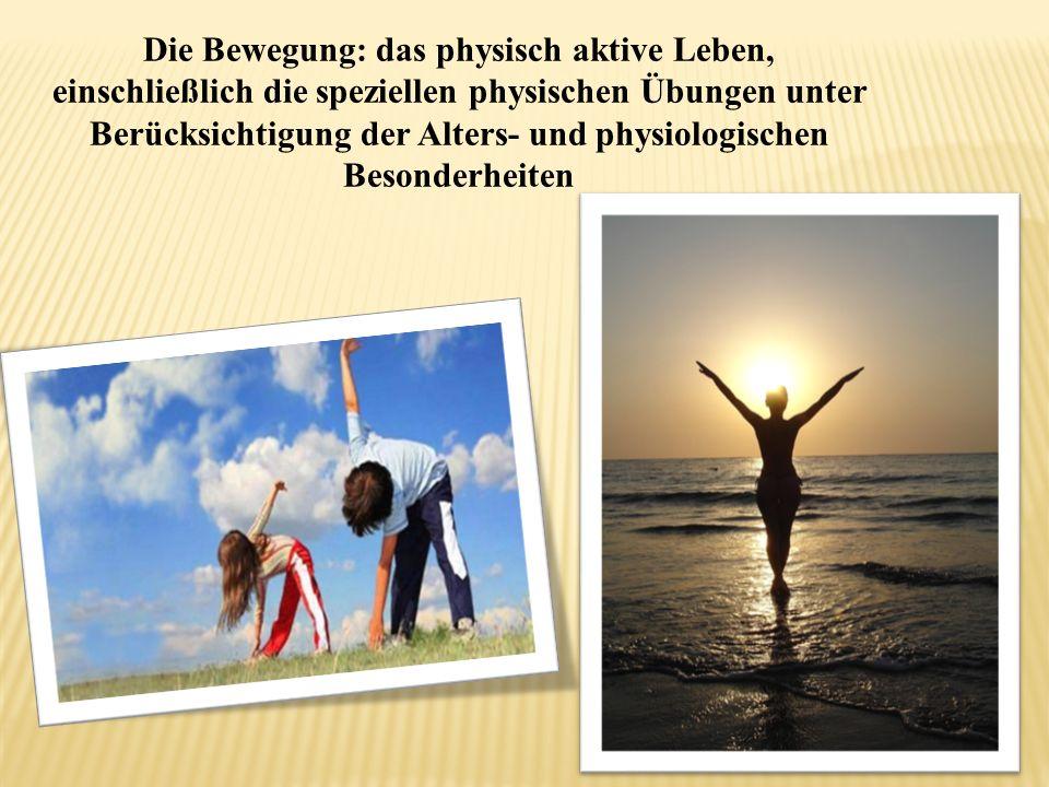 Die Bewegung: das physisch aktive Leben, einschließlich die speziellen physischen Übungen unter Berücksichtigung der Alters- und physiologischen Beson