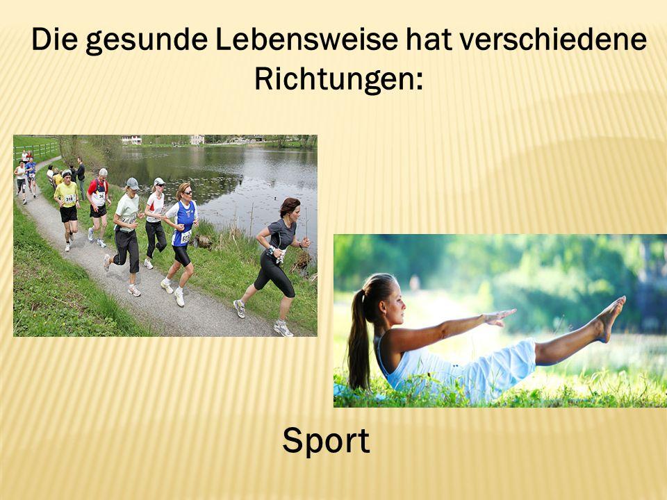 Die gesunde Lebensweise hat verschiedene Richtungen: Sport