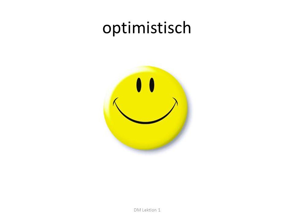 optimistisch DM Lektion 1