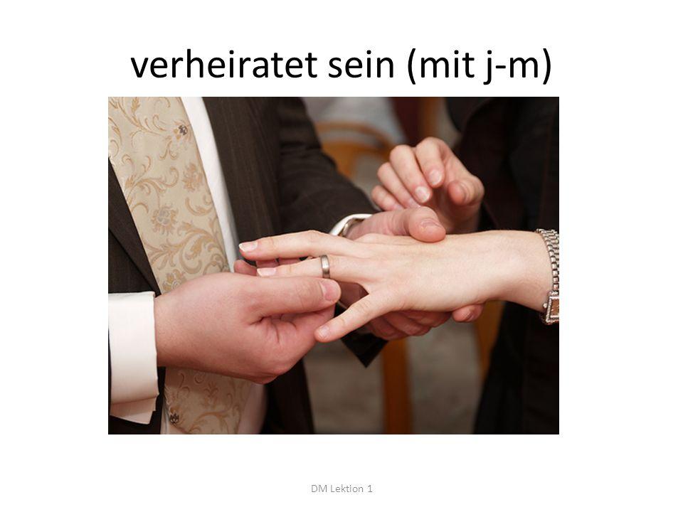 verheiratet sein (mit j-m) DM Lektion 1