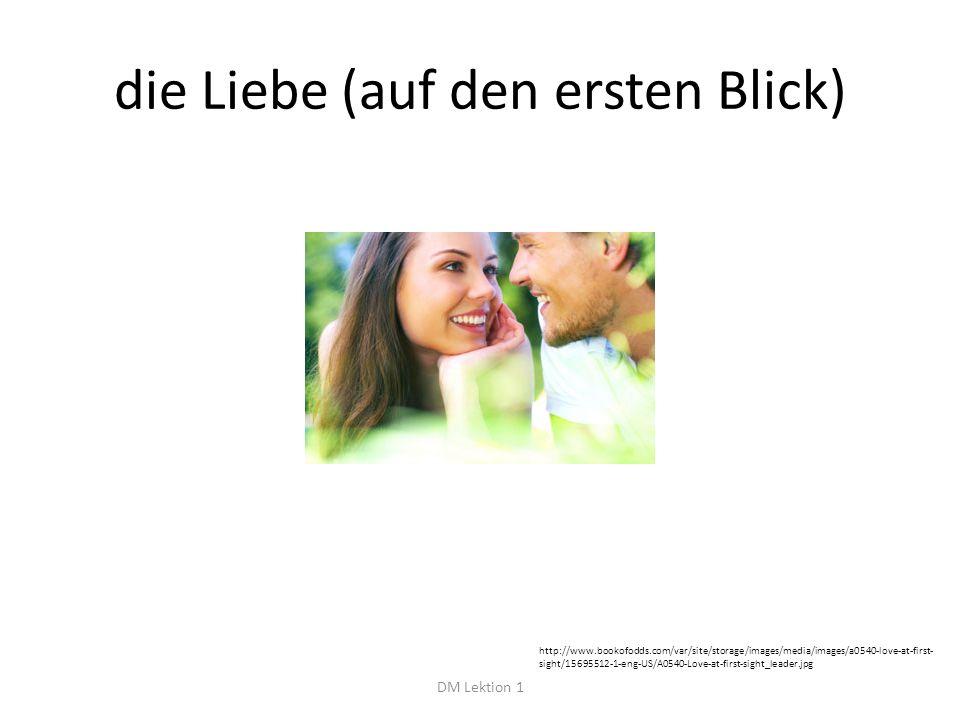 die Liebe (auf den ersten Blick) DM Lektion 1 http://www.bookofodds.com/var/site/storage/images/media/images/a0540-love-at-first- sight/15695512-1-eng-US/A0540-Love-at-first-sight_leader.jpg
