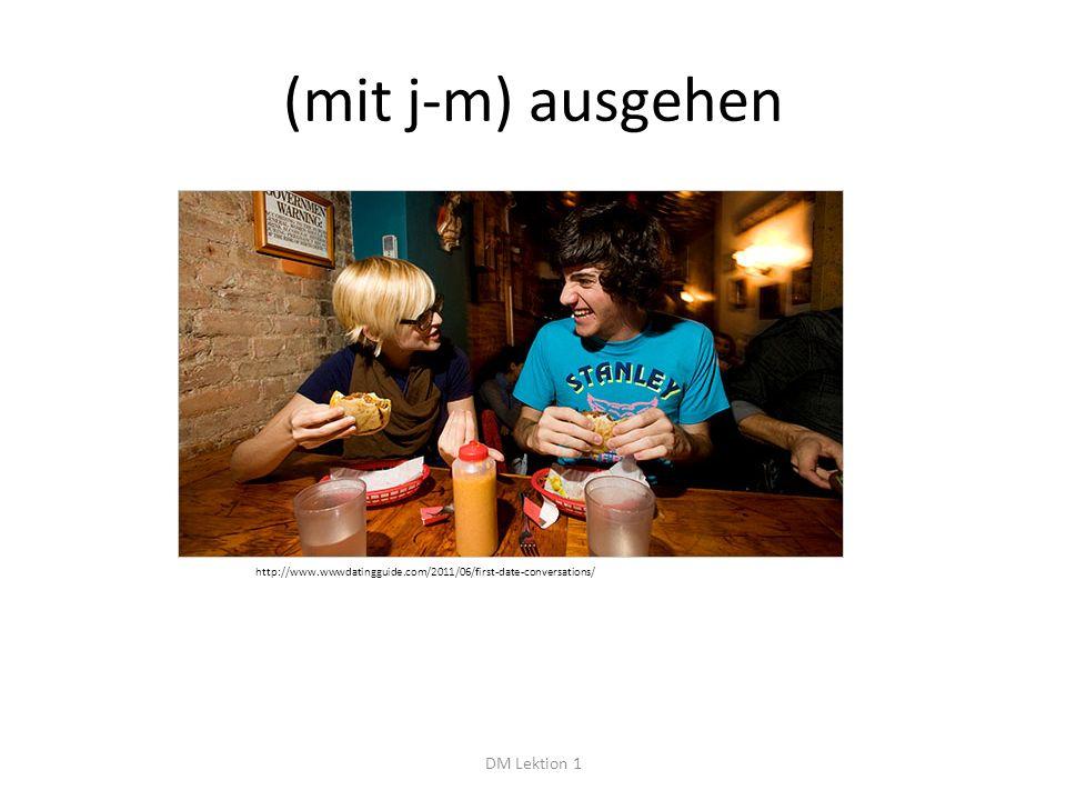 (mit j-m) ausgehen DM Lektion 1 http://www.wwwdatingguide.com/2011/06/first-date-conversations/