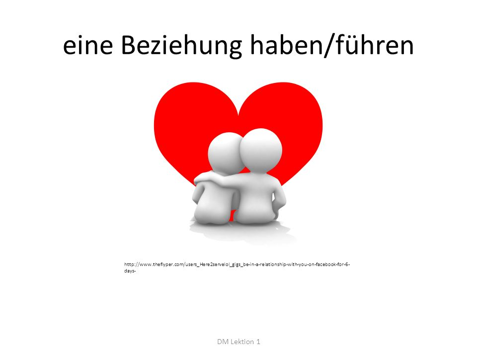 eine Beziehung haben/führen DM Lektion 1 http://www.theflyper.com/users_Here2servelol_gigs_be-in-a-relationship-with-you-on-facebook-for-6- days-