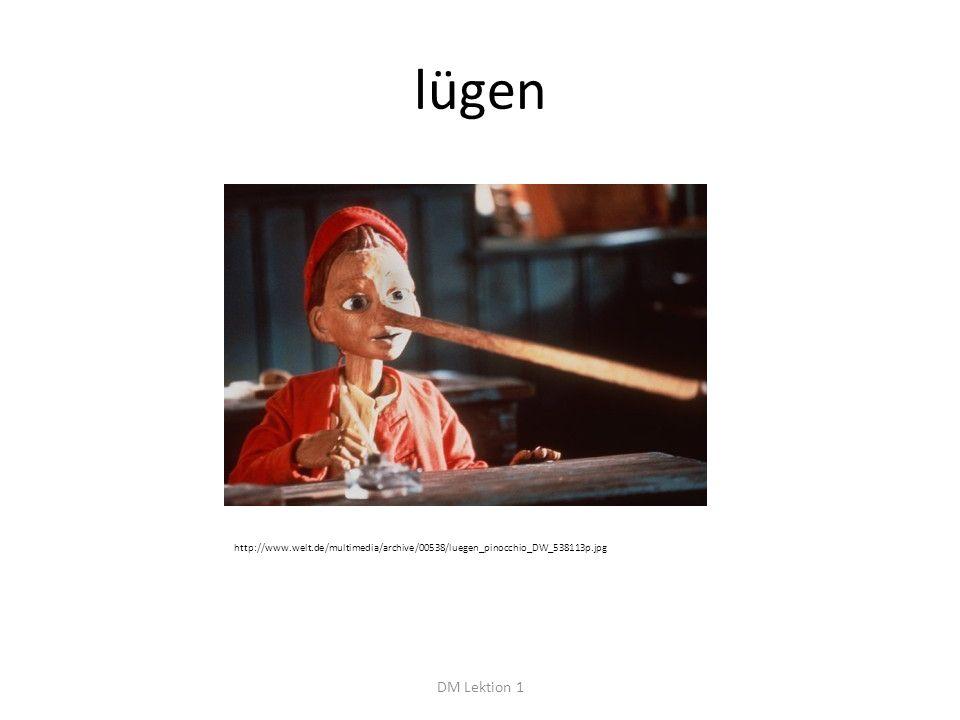 lügen DM Lektion 1 http://www.welt.de/multimedia/archive/00538/luegen_pinocchio_DW_538113p.jpg
