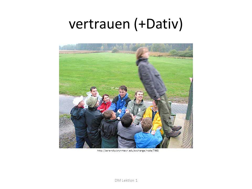 vertrauen (+Dativ) DM Lektion 1 http://serendip.brynmawr.edu/exchange/node/7965