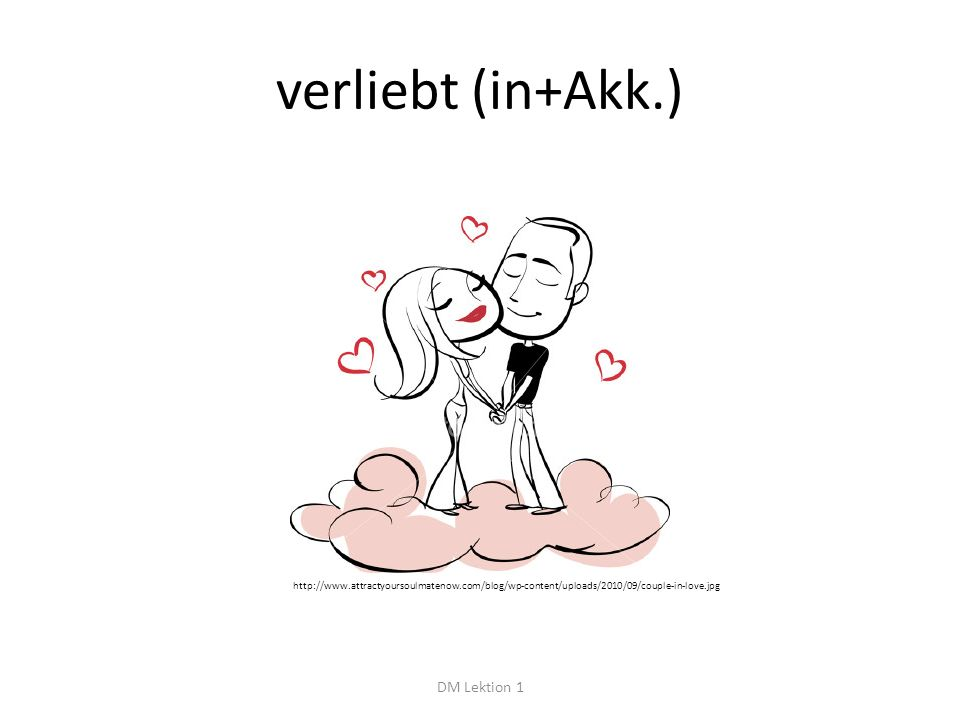 verliebt (in+Akk.) DM Lektion 1 http://www.attractyoursoulmatenow.com/blog/wp-content/uploads/2010/09/couple-in-love.jpg