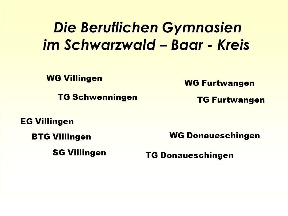 Die Beruflichen Gymnasien im Schwarzwald – Baar - Kreis WG Villingen WG Donaueschingen WG Furtwangen TG Furtwangen TG Schwenningen EG Villingen BTG Vi