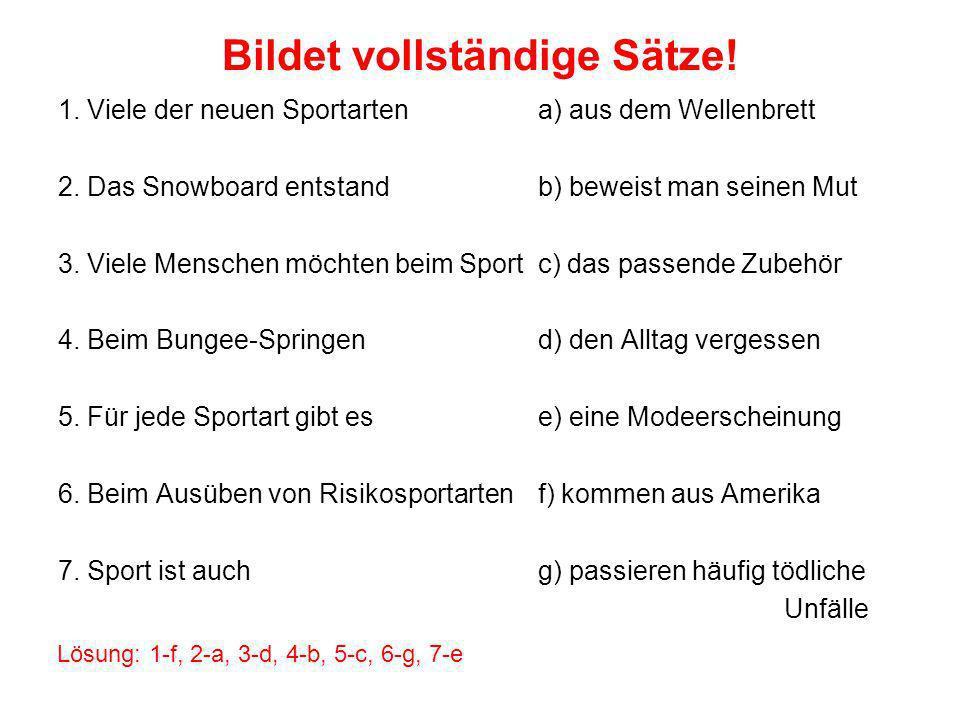 Bildet vollständige Sätze.1. Viele der neuen Sportartena) aus dem Wellenbrett 2.