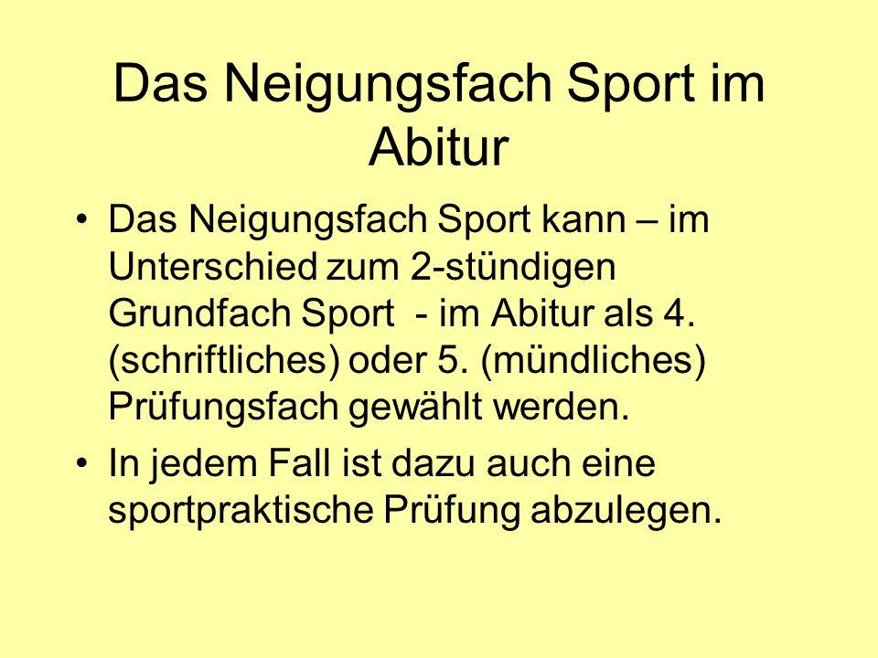 Das Neigungsfach Sport im Abitur Das Neigungsfach Sport kann – im Unterschied zum 2-stündigen Grundfach Sport - im Abitur als 4. (schriftliches) oder