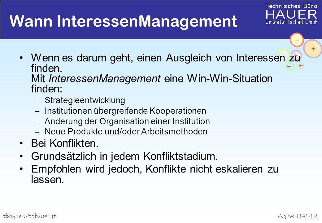 Walter HAUER + + + + + tbhauer@tbhauer.at Wann InteressenManagement Wenn es darum geht, einen Ausgleich von Interessen zu finden.