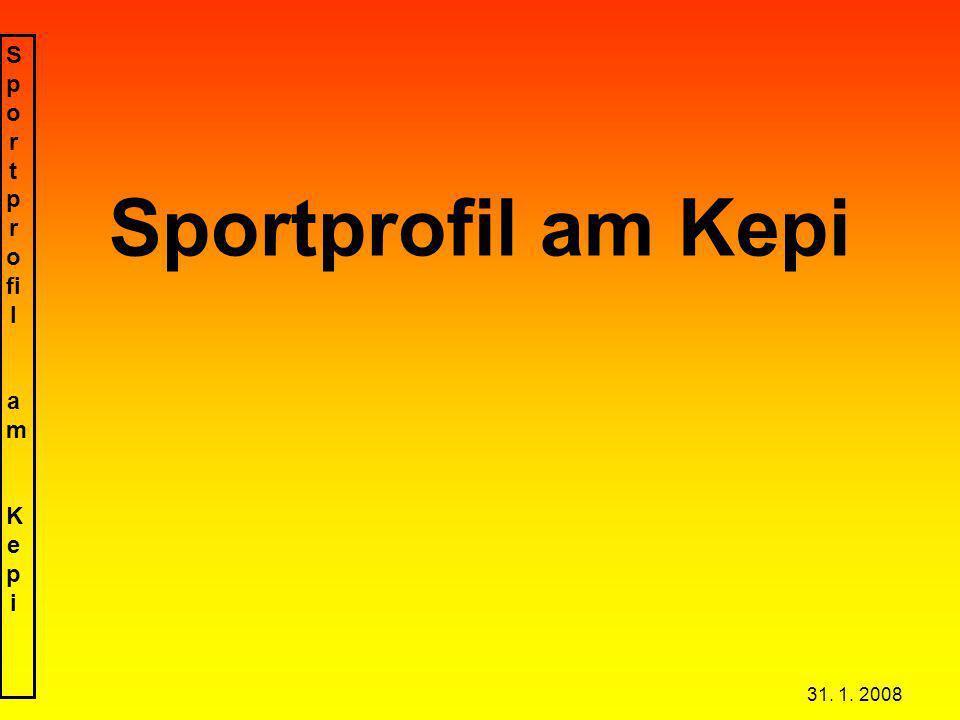 S p o r t p r o fi l a m K e p i 31. 1. 2008 Sportprofil am Kepi