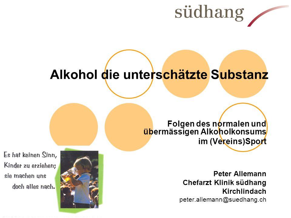 Alkohol die unterschätzte Substanz Folgen des normalen und übermässigen Alkoholkonsums im (Vereins)Sport Peter Allemann Chefarzt Klinik südhang Kirchl