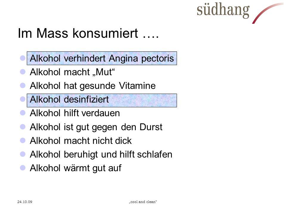Im Mass konsumiert …. Alkohol verhindert Angina pectoris Alkohol macht Mut Alkohol hat gesunde Vitamine Alkohol desinfiziert Alkohol hilft verdauen Al