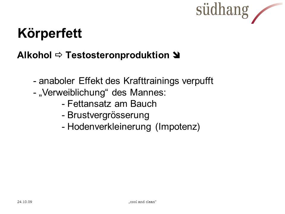 24.10.09cool and clean Körperfett Alkohol Testosteronproduktion - anaboler Effekt des Krafttrainings verpufft - Verweiblichung des Mannes: - Fettansat