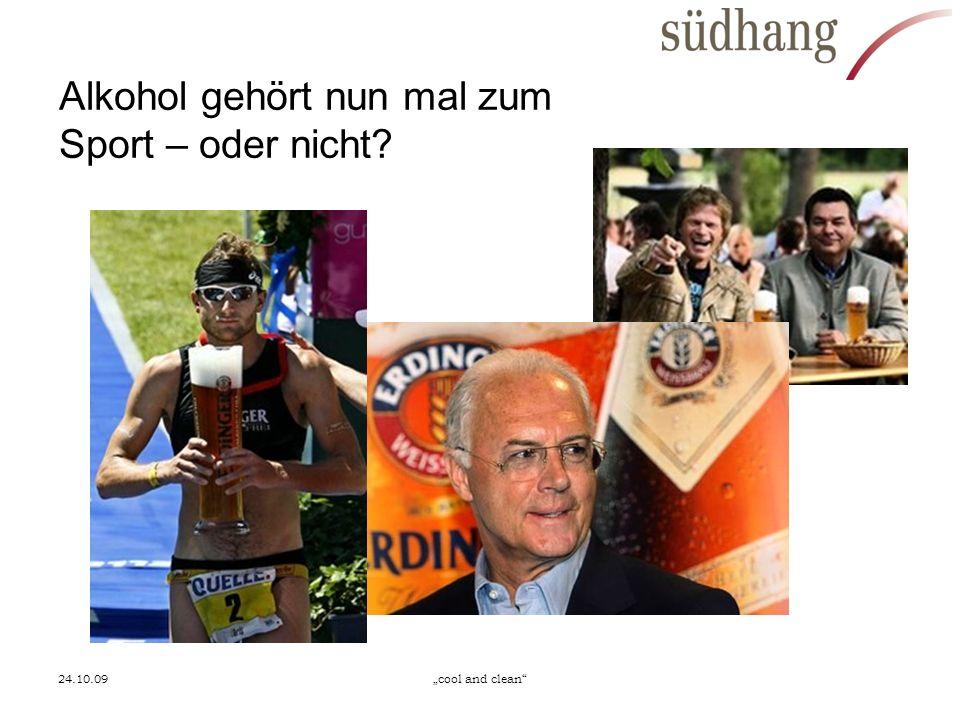 24.10.09cool and clean Alkohol gehört nun mal zum Sport – oder nicht?