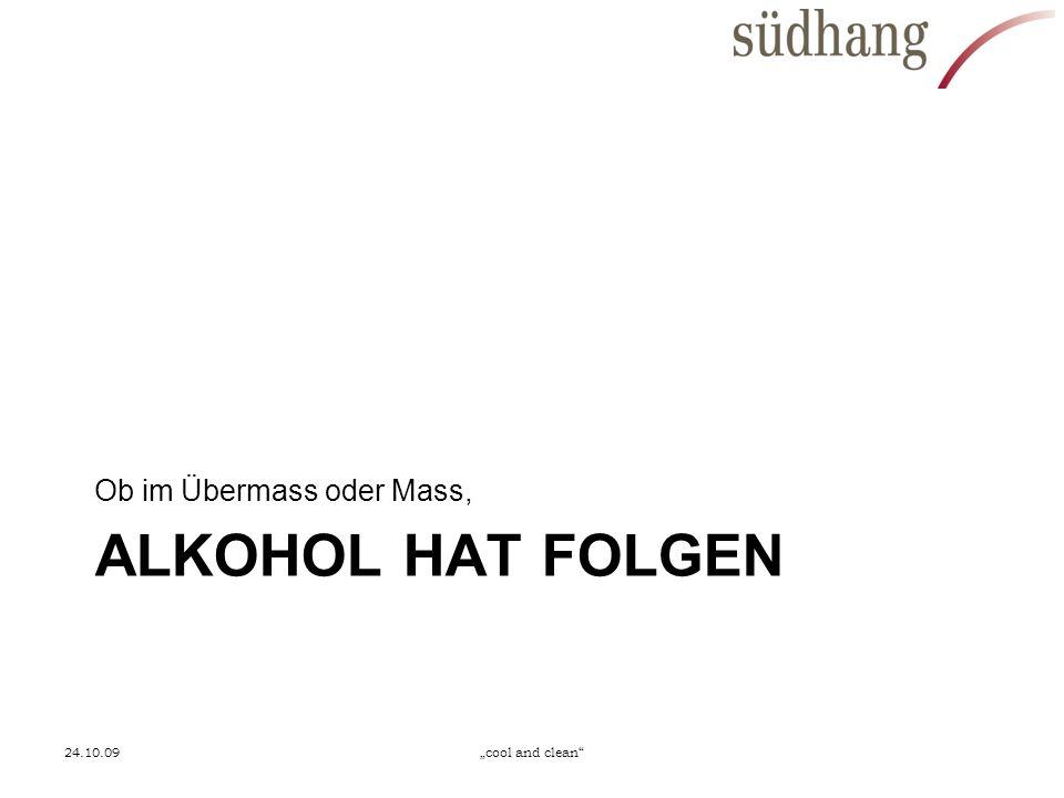 ALKOHOL HAT FOLGEN Ob im Übermass oder Mass, 24.10.09cool and clean