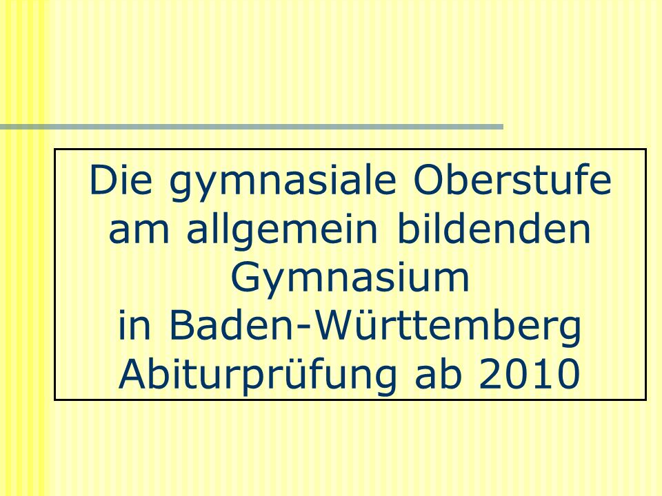 Die gymnasiale Oberstufe am allgemein bildenden Gymnasium in Baden-Württemberg Abiturprüfung ab 2010