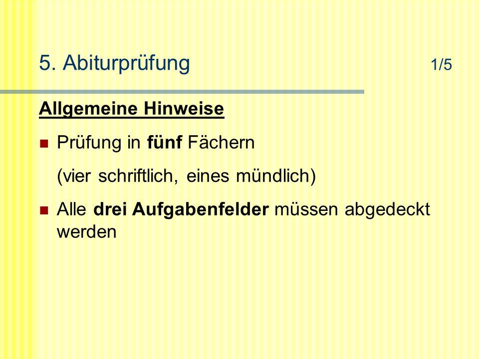 5. Abiturprüfung 1/5 Allgemeine Hinweise Prüfung in fünf Fächern (vier schriftlich, eines mündlich) Alle drei Aufgabenfelder müssen abgedeckt werden