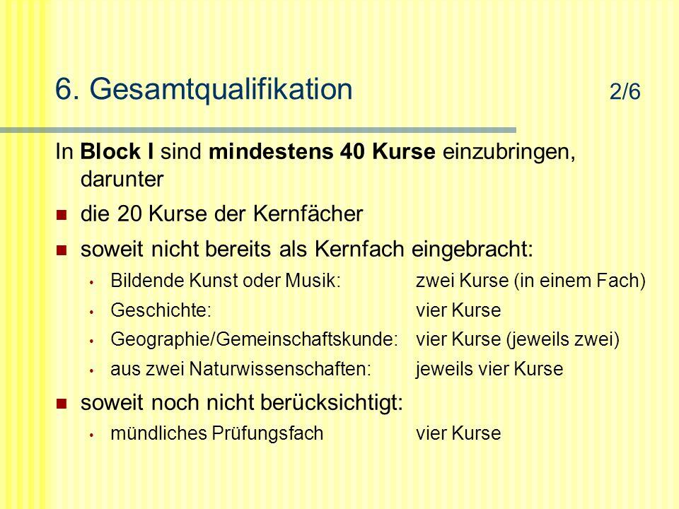6. Gesamtqualifikation 2/6 In Block I sind mindestens 40 Kurse einzubringen, darunter die 20 Kurse der Kernfächer soweit nicht bereits als Kernfach ei